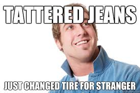Tattered jeans Just changed tire for stranger - Misunderstood D ... via Relatably.com