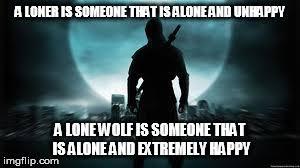 LONE WOLF VS LONER - Imgflip via Relatably.com