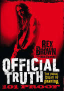 Official Truth, 101 Proof: The Inside <b>Story</b> of <b>Pantera</b> - Rex Brown ...