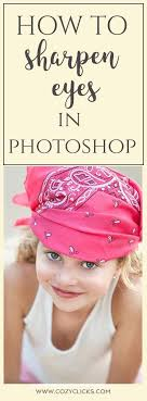 How To Get <b>Sharp</b> and <b>Clear Eyes</b> In Your Pictures In Photoshop ...