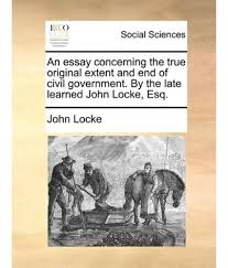john locke essays essay concerning human understanding john locke full text john locke an essay concerning the true original extent and end of essay concerning the true