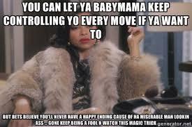You can let ya babymama keep controlling yo every move if ya want ... via Relatably.com