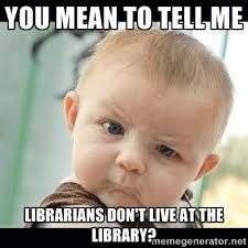 "Showing Library Memes and Giving a Talk on ""What's a Librarian ... via Relatably.com"