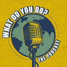 What do you do? The podcast.