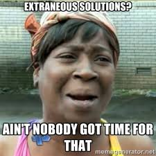Extraneous solutions? Ain't nobody got time for that - Ain't ... via Relatably.com