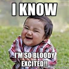 I know I'm so bloody excited!! - evil toddler kid2 | Meme Generator via Relatably.com