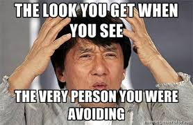 The look you get when you see the very person you were avoiding ... via Relatably.com