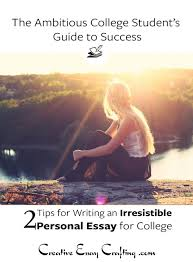 2 big tips for writing an irresistible personal statement intro these two simple tips will make your personal essay for college admissions stand out from the