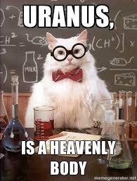 Uranus, is a heavenly body - Science Cat | Meme Generator via Relatably.com