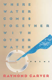 where water comes together other water poems raymond carver where water comes together other water poems raymond carver 9780394743271 com books