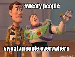 Meme Maker - sweaty people sweaty people everywhere Meme Maker! via Relatably.com