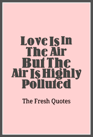 pollution quotes and slogans quotes wishes love is in the air but the air is highly polluted amit abraham pollution quotes