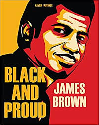 <b>James Brown</b>: <b>Black</b> and Proud: Fauthoux, Xavier: 9781684053384 ...