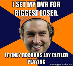 I set my DVR for Biggest Loser. It only records Jay Cutler playing ... via Relatably.com