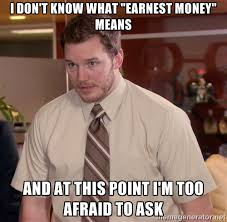 "I don't know what ""earnest money"" means and at this point I'm too ... via Relatably.com"