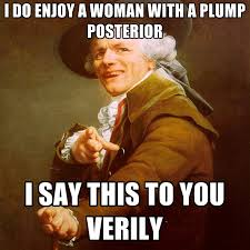 I Do Enjoy A Woman With A Plump Posterior I Say This To You Verily ... via Relatably.com