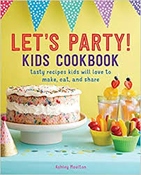 Let's Party! Kids Cookbook: Tasty Recipes Kids Will ... - Amazon.com