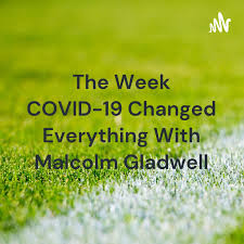 The Week COVID-19 Changed Everything With Malcolm Gladwell
