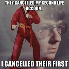 They Cancelled My Second Life Account I Cancelled Their First ... via Relatably.com