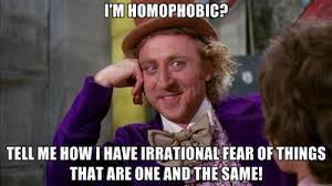 homo(same); phobia(fear) -- so...fear of things that are the same ... via Relatably.com