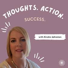 Thoughts.Action.Success with Kirstie Johnston