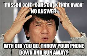 missed call* *calls back right away* *NO ANSWER* WTH DID YOU DO ... via Relatably.com