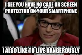 i see you have no case or screen protector on your smartphone I ... via Relatably.com