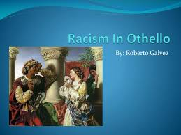 PPT - Racism In Othello PowerPoint Presentation