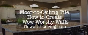 Ceiling Tiles For Kitchen Floor To Ceiling Tile How To Create Wow Worthy Walls Flowers