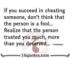 If you cheat someone, don't think that the person is a fool via Relatably.com