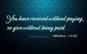 Bible Quotes-MATTHEW 10:8 You have received without paying..