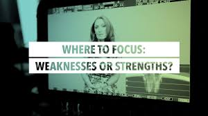 where to focus weaknesses or strengths