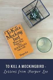 top ideas about harper lee to kill a mockingbird upon reading of harper lee s death i spent some time reflecting on the lessons that
