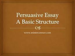 persuasive essay writing   structure persuasive essay writing   structure wwwmisterconnorcom