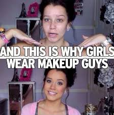 this is what happens when you wear makeup so when you take it off you look like the top picture 39 s wear makeup to look pretty so really your calling