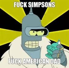 Fuck The Simpsons and American Dad Meme | Slapcaption.com | We ... via Relatably.com