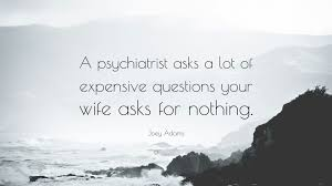 joey lauren adams quote a psychiatrist asks a lot of expensive joey lauren adams quote a psychiatrist asks a lot of expensive questions your wife