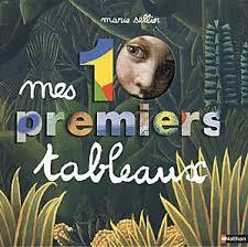 de <b>Marie Sellier</b> Editions Nathan (08 septembre 2011) 45 pages. 3 ans et + - 10-premiers-tableaux-marie-sellier-L-HCAHZ8