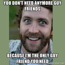 You don't need anymore guy friends Because I'm the only guy friend ... via Relatably.com