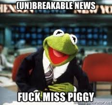 un)Breakable News Fuck miss piggy - Breaking News Kermit | Meme ... via Relatably.com