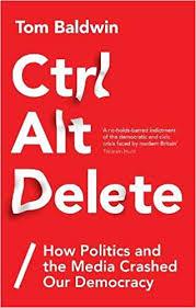 <b>Ctrl Alt Delete</b>: How Politics and the Media Crashed Our Democracy ...