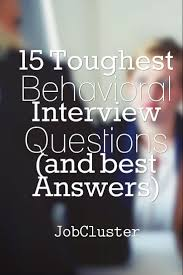 toughest behavioral interview questions and best answers 15 toughest behavioral interview questions and best answers jobinterview interview