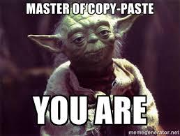 MASTER OF COPY-PASTE YOU ARE - Yoda | Meme Generator via Relatably.com