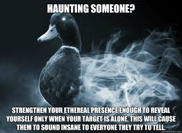 Haunting someone? Strengthen your ethereal presence enough to ... via Relatably.com