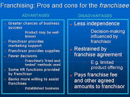 forms of business organisation igcse and as level business studies now on to the pros and cons for the franchisee remember this is the individual that purchased a license from the franchisor to open a branch of the