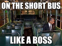On the short bus like a boss - fartbama - quickmeme via Relatably.com
