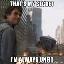 That's my secret I'm always unfit - Secretive Hulk | Meme Generator via Relatably.com