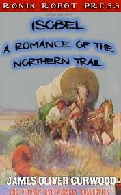 <b>Isobel</b>: A Romance of the Northern Trail eBook by <b>James Oliver</b> ...