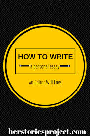 how to write a personal essay that will dazzle an editor the how to write a personal essay that will dazzle an editor the herstories project
