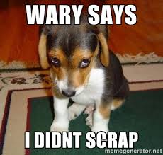 WARY SAYS I DIDNT SCRAP - Sad Puppy | Meme Generator via Relatably.com